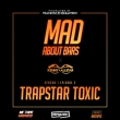Trapstar Toxic - Mad About Bars [SE1.EP2]